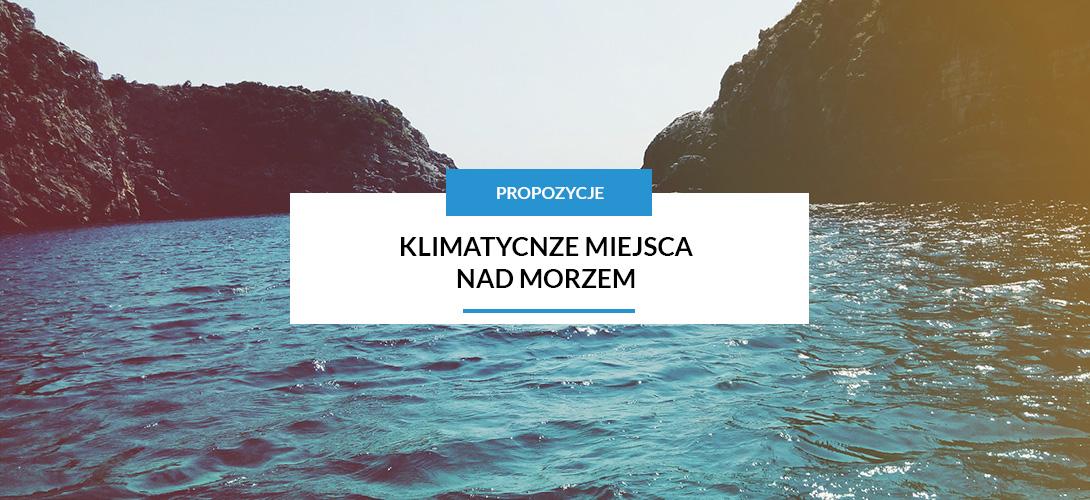 Klimatyczne miejsca nad morzem