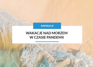 wakacje nad morzem w czasie pandemii - gdzie spędzić urlop w 2021 roku
